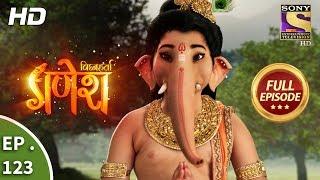 Vighnaharta Ganesh - Ep 123 - Full Episode - 12th  February, 2018