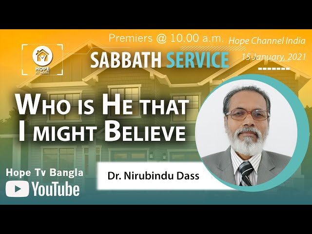 Bangla Sabbath Service | Who is He that I might Believe | Dr. Nirubindu Dass | 15 January 2021