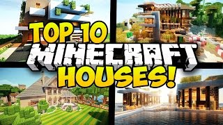TOP 10 BEST MINECRAFT HOUSES IN MINECRAFT! (Minecraft Top 10 Houses, Minecraft Homes)