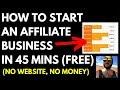 Start Affiliate Marketing Business in 45 Mins. (No Website, No Money)