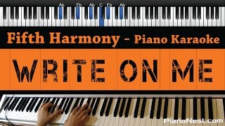 Fifth Harmony - Write On Me - Piano Karaoke / Sing Along / Cover with Lyrics