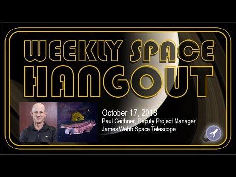 Weekly Space Hangout: Oct 17, 2018 - Paul Geithner,  Deputy Project Manager, JWST