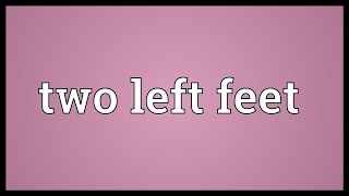Two left feet Meaning
