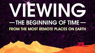 Public Lecture | Viewing the Beginning of Time from the Most Remote Places on Earth