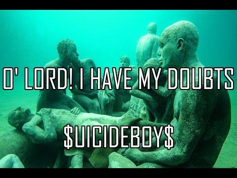 $UICIDEBOY$ - O' LORD! I HAVE MY DOUBTS (LYRICS)