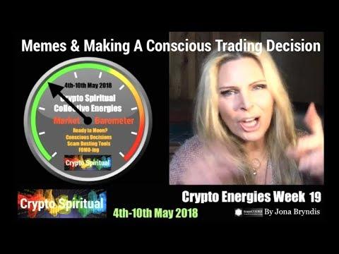 4th - 10th May 2018 Crypto Spiritual Energies: Memes & Making A Conscious Trading Move