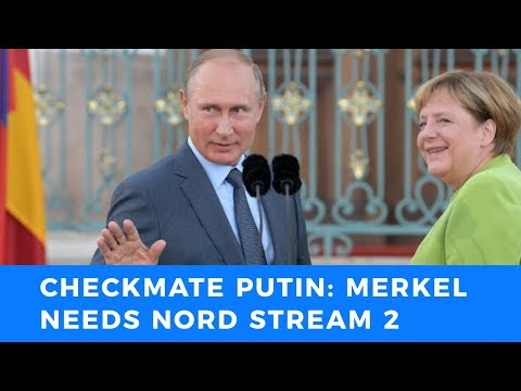 Checkmate Putin: Nord Stream 2 will happen, Merkel needs the pipeline to stay in power