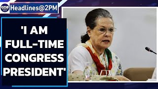 Sonia Gandhi: I am full time, hands-on Congress President | Oneindia News