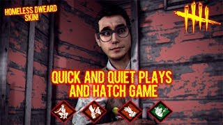Quick and Quiet Plays and Hatch Game - Homeless Dweard - Dead By Daylight