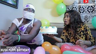 HUSH PUPPI BIRTHDAY - SIRBALO COMEDY ( EPISODE 14)