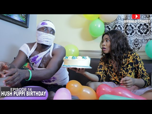 HUSH PUPPI BIRTHDAY - SIRBALO COMEDY ( EPISODE 14) SIRBALO AND BAE - SIRBALO COMEDY
