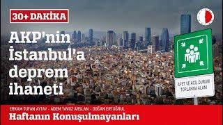AKP'NİN İSTANBUL'A DEPREM İHANETİ