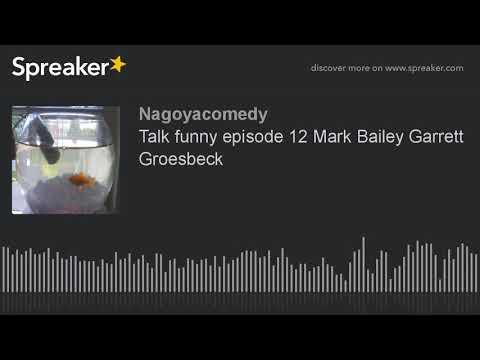 Talk funny episode 12 Mark Bailey Garrett Groesbeck (part 1 of 2)