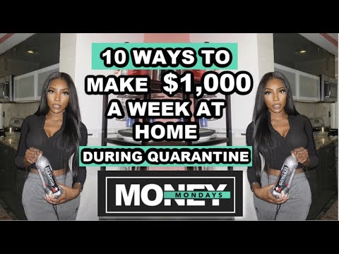 10 WAYS TO MAKE $1,000 A WEEK AT HOME | WORK FROM HOME JOBS QUARANTINE 2020 | MONEY MONDAYS