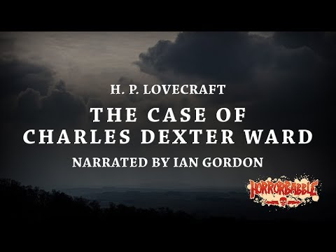 """The Case of Charles Dexter Ward"" by H. P. Lovecraft (Complete Reading)"