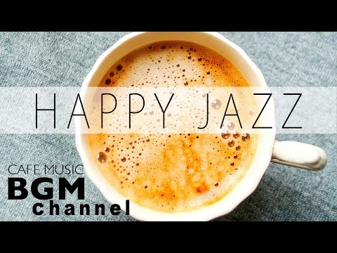 Happy Jazz - Relaxing Cafe Music - Bossa Nova Music - Background Music For Work, Study
