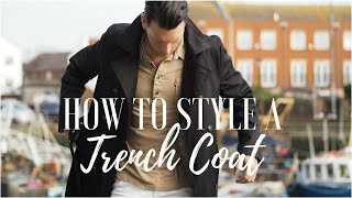 MENS FASHION HOW TO STYLE A TRENCH COAT   LOOK BOOK 2017