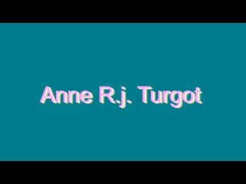 How to Pronounce Anne R.j. Turgot