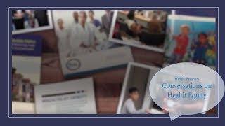 Conversations On Health Equity: Dr. Eliseo Pérez-Stable - Part 2