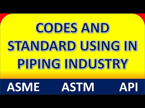CODES And STANDARDS (ASME-ASTM-API) Used In Piping Industry