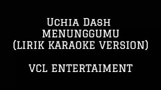 Dash Uciha  - Menunggumu (Karaoke Lirik Version) the selected