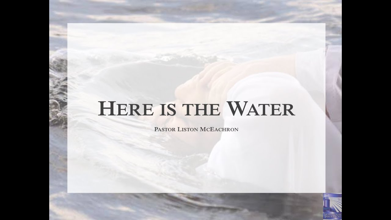 Here Is The Water - Sunday Evening - May 17, 2020 - Pastor McEachron