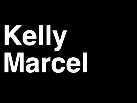 How to Pronounce Kelly Marcel