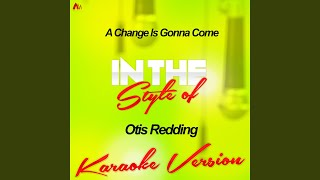 A Change Is Gonna Come (In the Style of Otis Redding) (Karaoke Version)