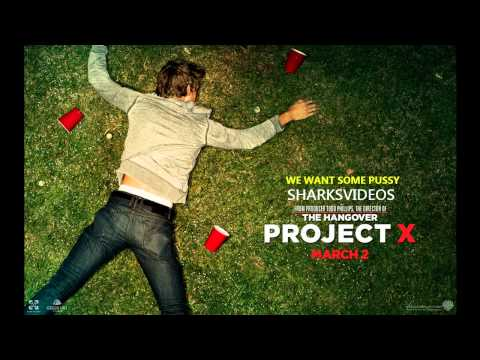 Project  X - We want some pussy