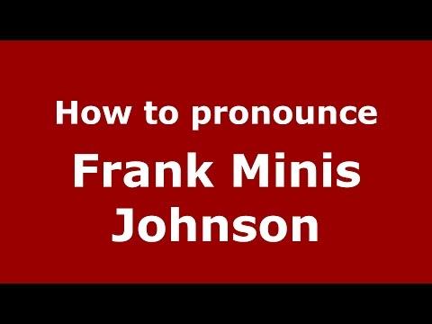 How to pronounce Frank Minis Johnson (American English/US)  - PronounceNames.com