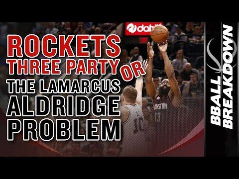 The Houston Rockets THREE PARTY or The LaMarcus Aldridge PROBLEM