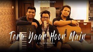 Tera Yaar Hoon Main | Zubin Sinha | Arijit Singh | New Cover Songs 2018