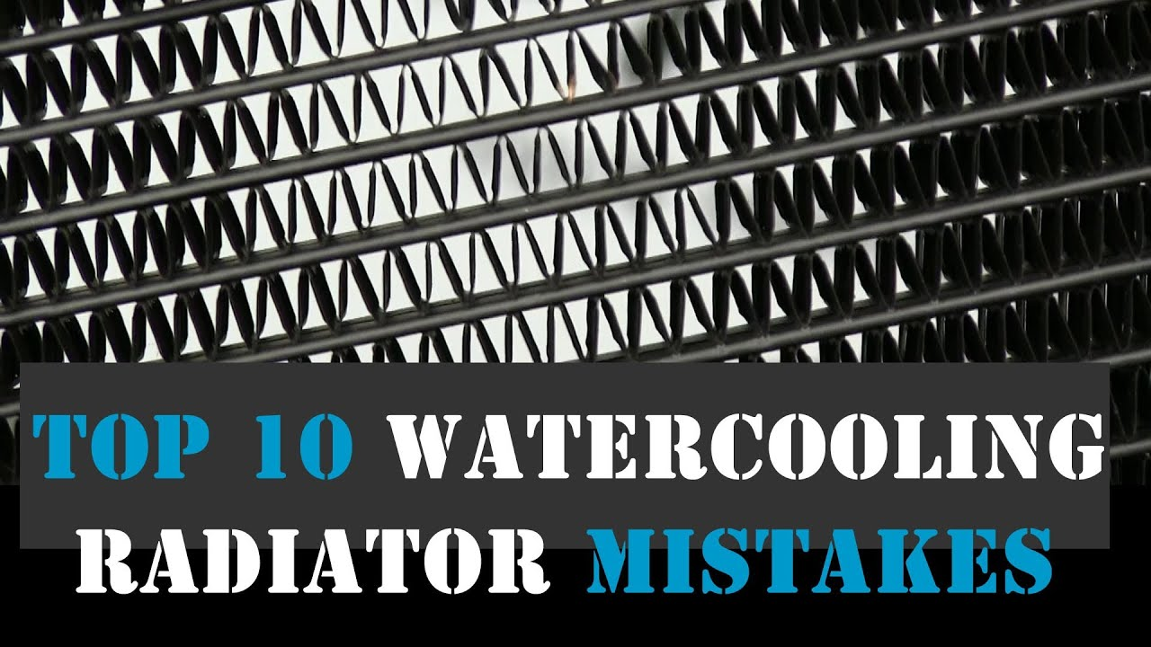 Top 10 Computer Watercooling Mistakes With Radiators How