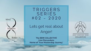 #2 Triggers ~Lets get real about Anger! Brought to you by the BEM Collective