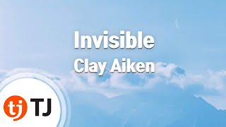 [TJ노래방] Invisible - Clay Aiken (Invisible - Clay Aiken) / TJ Karaoke