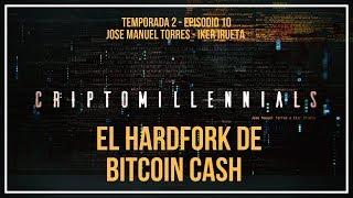 El HardFork de Bitcoin Cash - Criptomillennials T2 E10