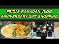 FRIDAY RAMADAN VLOG || Anniversary Gift Shopping || PAKISTANI YOUTUBER