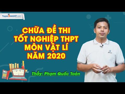 Chữa đề thi tốt nghiệp THPT môn Vật Lí năm 2020 – Thầy Phạm Quốc Toản