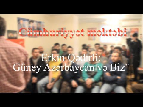 Erkin Qədirli: Güney Azərbaycan və Biz  (Cümhuriyyət məktəbi)
