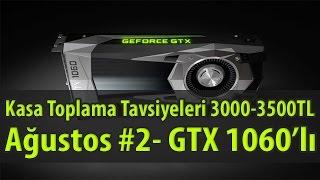 Kasa Toplama Tavsiyeleri - Ağustos #2 - GTX 1060'lı Oyuncu Bilgisayarı 3000-3500TL