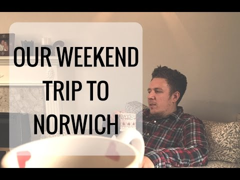 OUR WEEKEND TRIP TO NORWICH