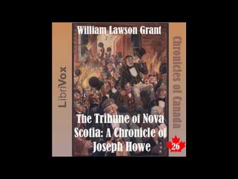 Chronicles of Canada Volume 26 ~ The Tribune of Nova Scotia A Chronicle of Joseph Howe by William L