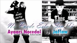No puedo estar sin ti -  Ayaari Nocedal ft Jaflow