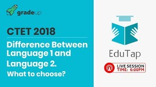 Difference Between Language 1 & 2. What to choose? - CTET 2018 By EduTap Team @ 6:00 PM