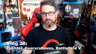 Vlog 28: Pachter, GuaruraBoxes, Battlefield V