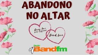 QUEM AMA NÃO ESQUECE/BAND LOVE - Band Fm - 12/11/19 - História do Cleiton e da Priscila