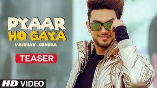 Vaibhav Kundra: Pyaar Ho Gaya Teaser | New Hindi Songs 2019 | Full Releasing on 8 May 2019