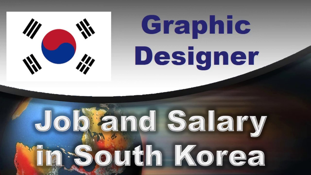 Graphic Designer Salary In South Korea Jobs And Wages In South Korea Youtube