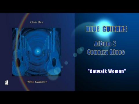 Chris Rea - Catwalk Woman (Blue Guitars,Country Blues) Mp3
