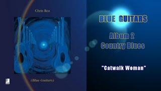 Chris Rea - Catwalk Woman (Blue Guitars,Country Blues)